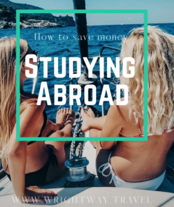 How to save money while studying abroad - tips from The Wright Way