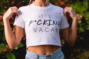 "White ""Let's F*cking Vacay"" crop top"